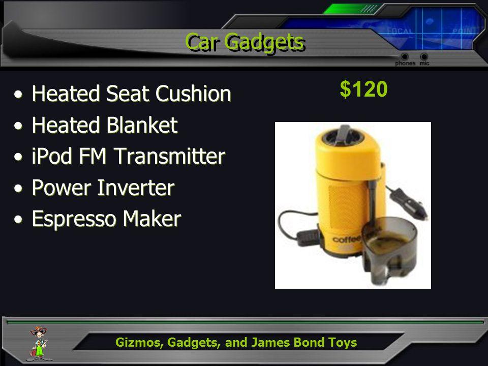 Gizmos, Gadgets, and James Bond Toys Car Gadgets Heated Seat Cushion Heated Blanket iPod FM Transmitter Power Inverter Espresso Maker Heated Seat Cush