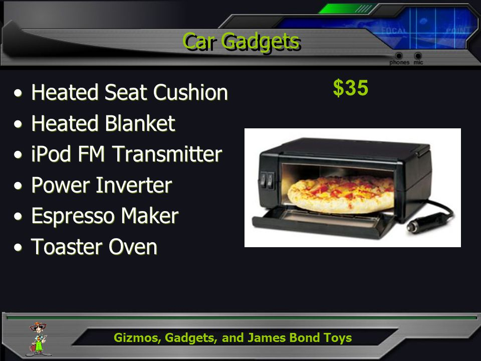 Gizmos, Gadgets, and James Bond Toys Car Gadgets Heated Seat Cushion Heated Blanket iPod FM Transmitter Power Inverter Espresso Maker Toaster Oven Hea