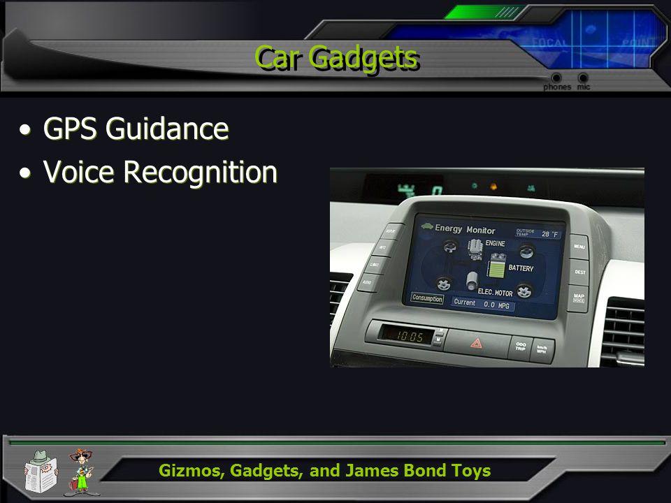 Gizmos, Gadgets, and James Bond Toys Car Gadgets GPS Guidance Voice Recognition GPS Guidance Voice Recognition