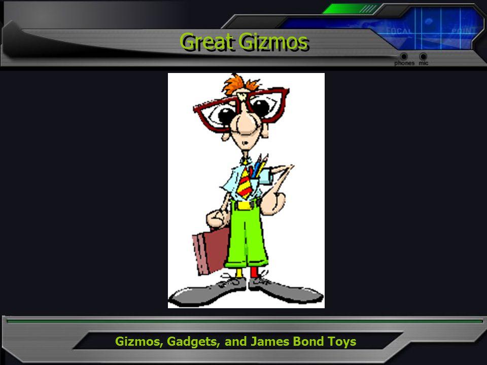 Gizmos, Gadgets, and James Bond Toys Great Gizmos