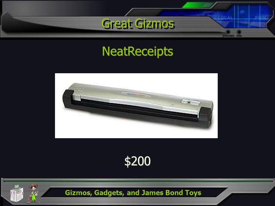 Gizmos, Gadgets, and James Bond Toys Great Gizmos NeatReceipts $200