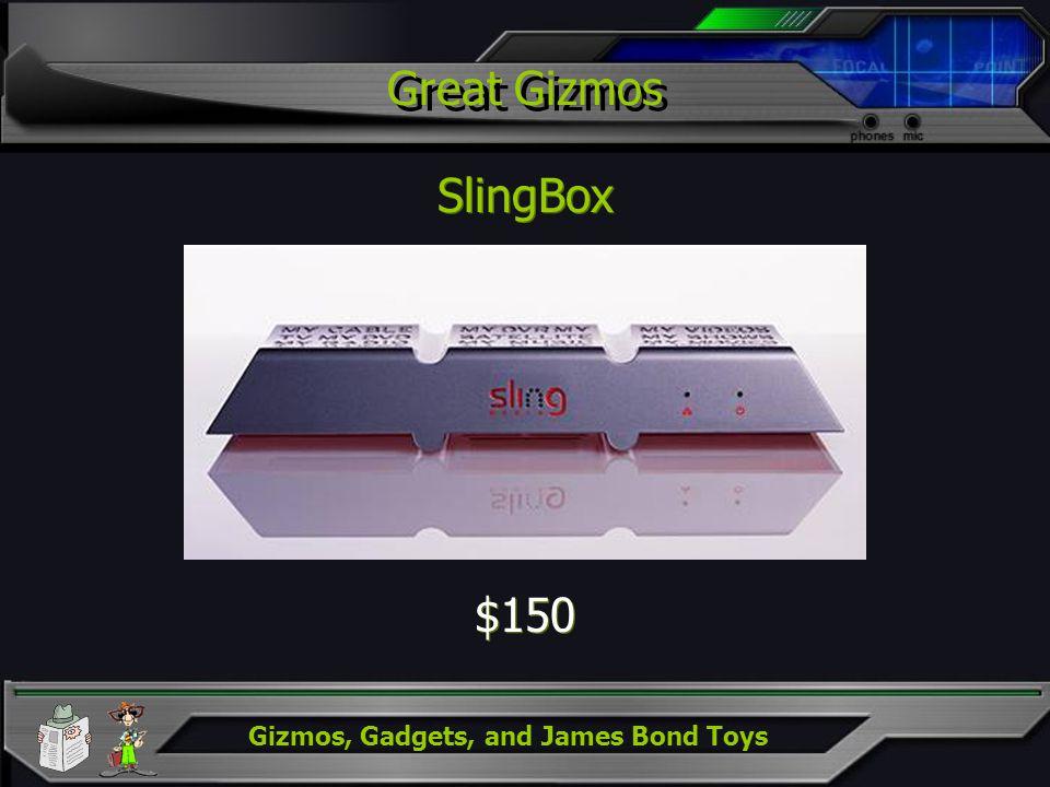 Gizmos, Gadgets, and James Bond Toys Great Gizmos SlingBox $150