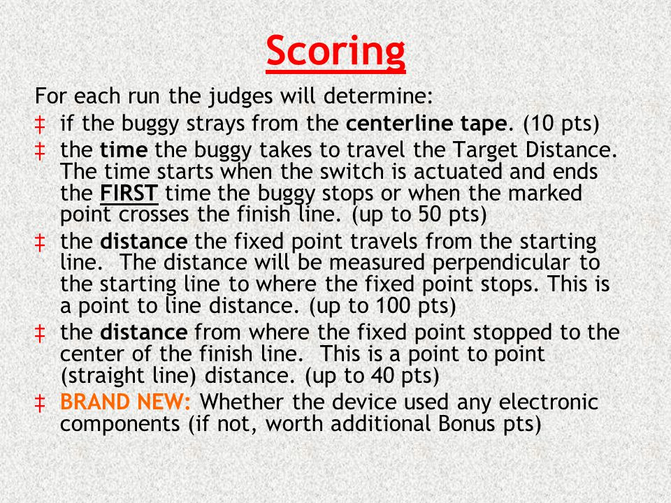 Scoring For each run the judges will determine: if the buggy strays from the centerline tape.