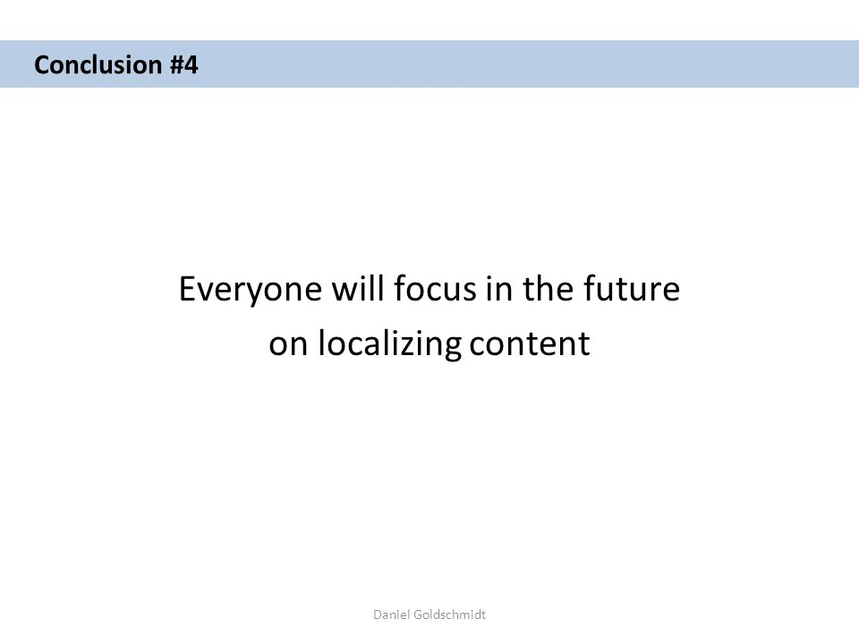 Daniel Goldschmidt Conclusion #4 Everyone will focus in the future on localizing content
