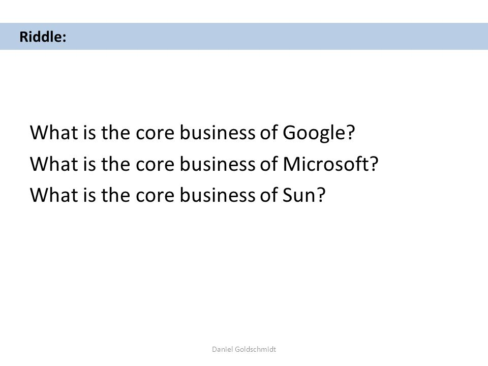 Daniel Goldschmidt Riddle: What is the core business of Google.