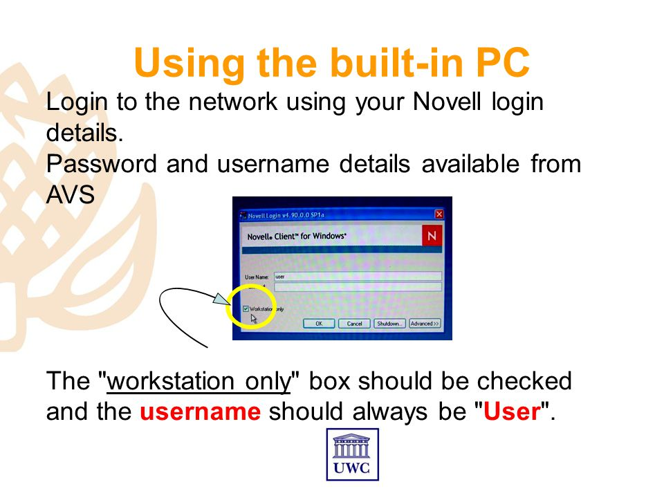 Using the built-in PC Login to the network using your Novell login details.