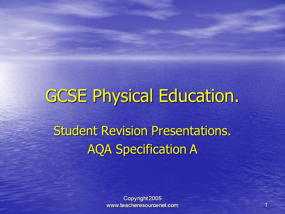Copyright 2005 www.teacheresourcenet.com1 GCSE Physical Education. Student Revision Presentations. AQA Specification A