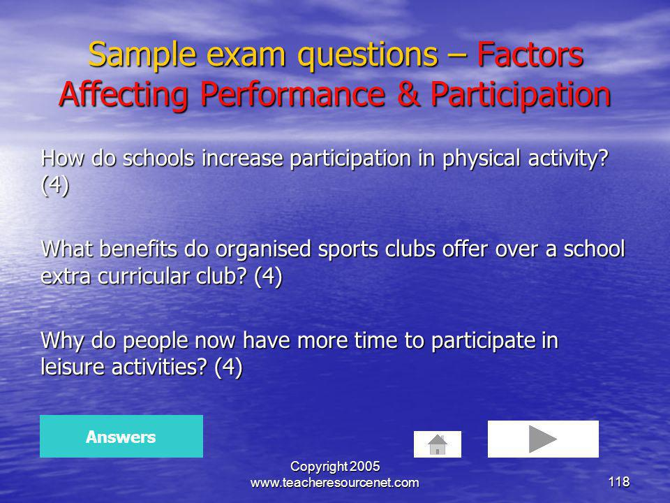 Copyright 2005 www.teacheresourcenet.com118 Sample exam questions – Factors Affecting Performance & Participation How do schools increase participatio