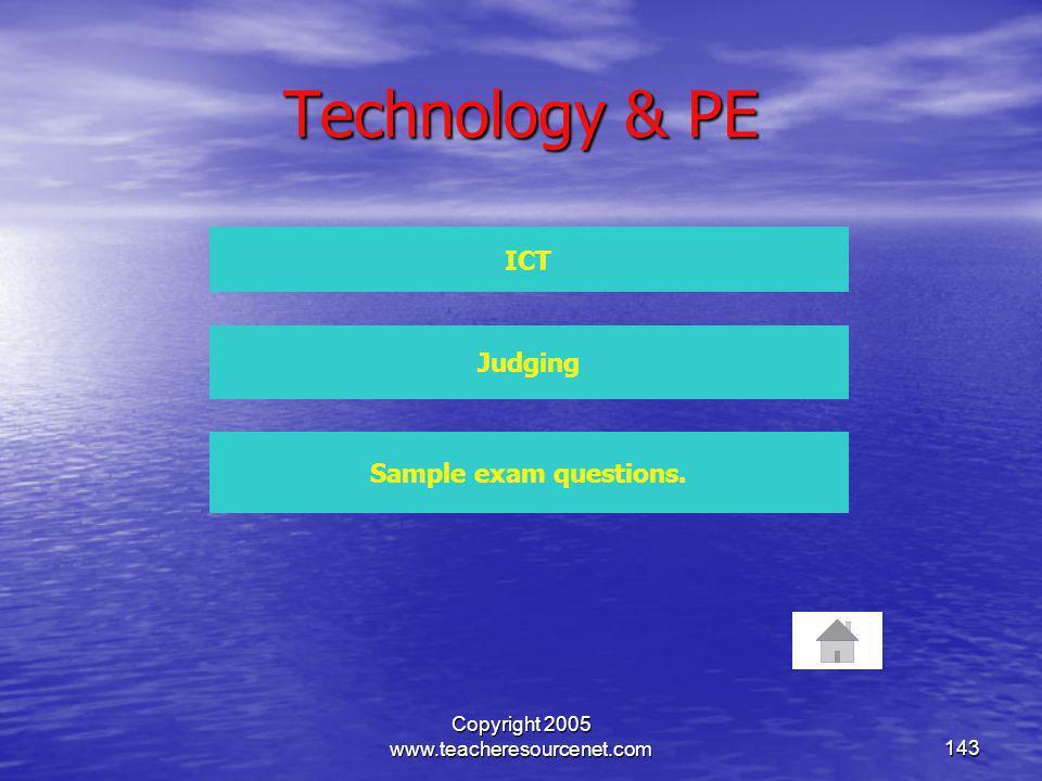Copyright 2005 www.teacheresourcenet.com143 Technology & PE ICT Judging Sample exam questions.