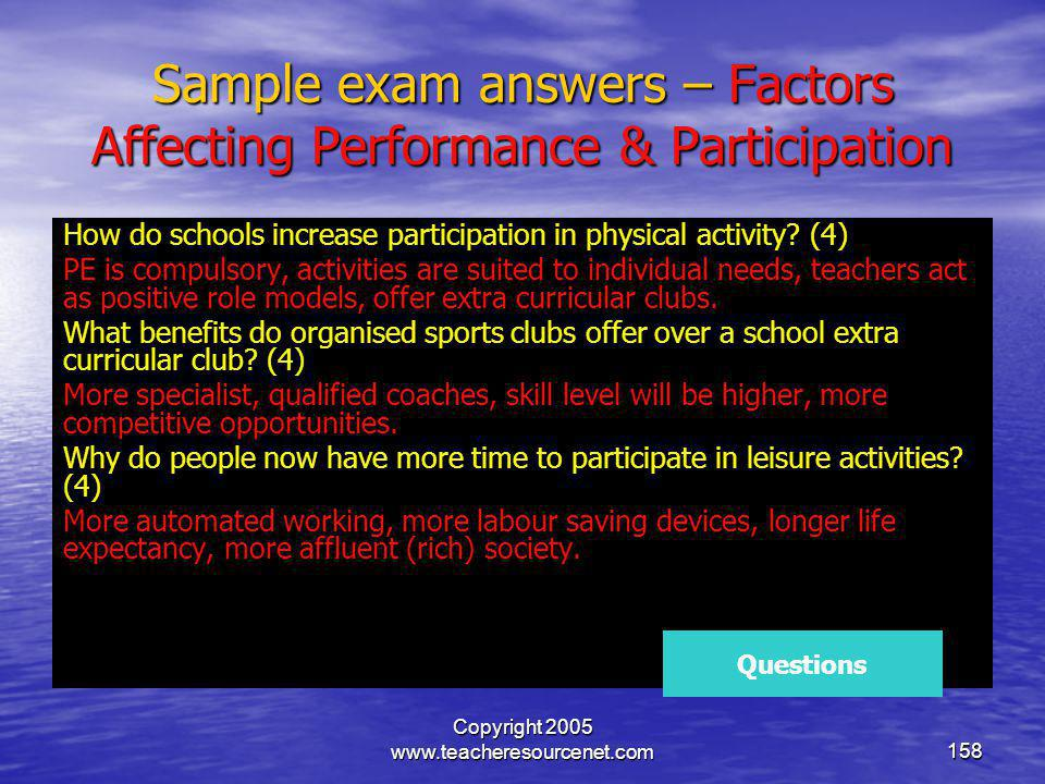 Copyright 2005 www.teacheresourcenet.com158 Sample exam answers – Factors Affecting Performance & Participation How do schools increase participation