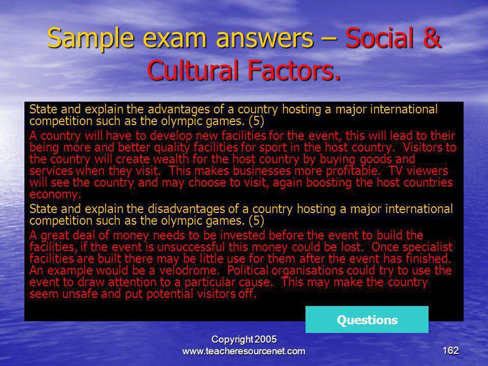 Copyright 2005 www.teacheresourcenet.com162 Sample exam answers – Social & Cultural Factors. State and explain the advantages of a country hosting a m