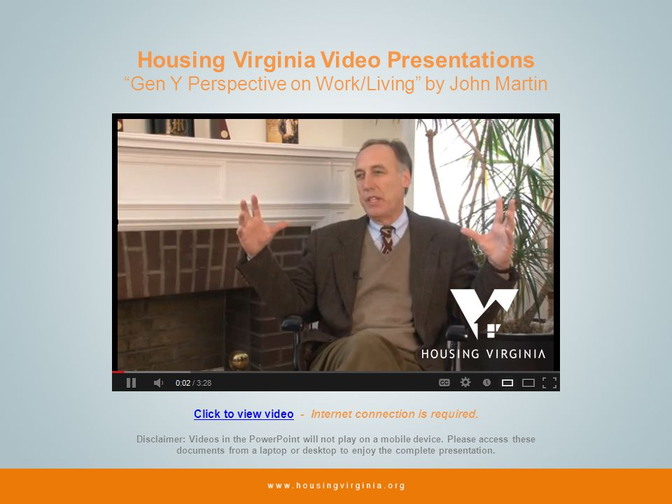 Housing Virginia Video Presentations Gen Y Perspective on Work/Living by John Martin Click to view videoClick to view video - Internet connection is required.
