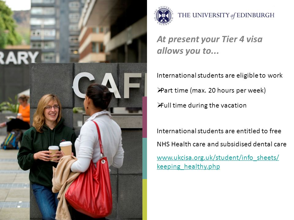 International students are eligible to work Part time (max. 20 hours per week) Full time during the vacation International students are entitled to fr