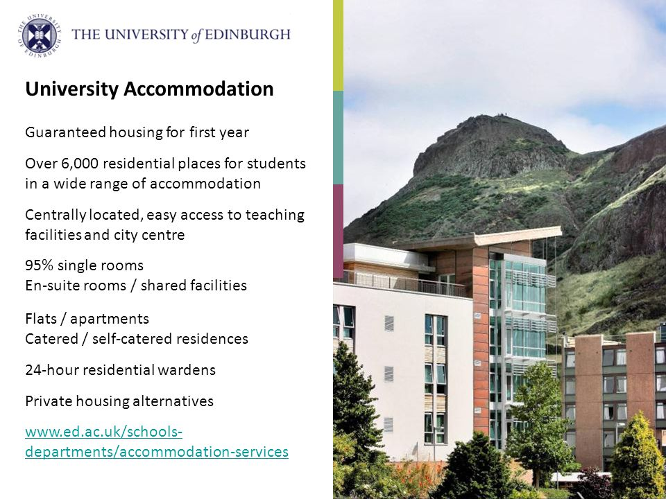 University Accommodation Guaranteed housing for first year Over 6,000 residential places for students in a wide range of accommodation Centrally locat
