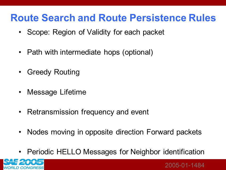 2005-01-1484 Route Search and Route Persistence Rules Scope: Region of Validity for each packet Path with intermediate hops (optional) Greedy Routing