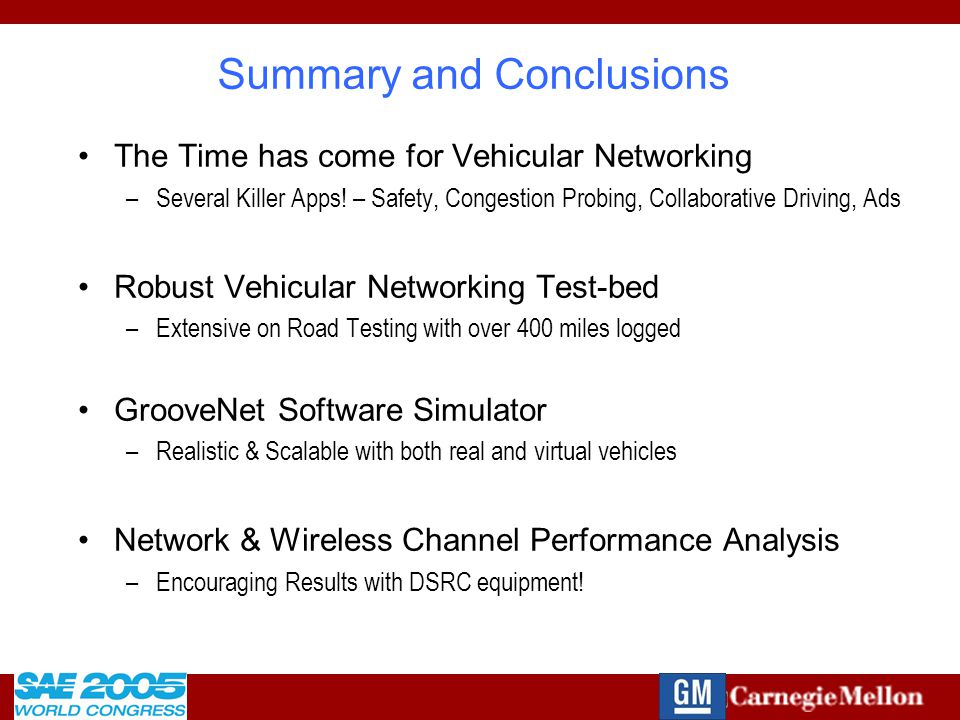 2005-01-1484 Summary and Conclusions The Time has come for Vehicular Networking –Several Killer Apps.