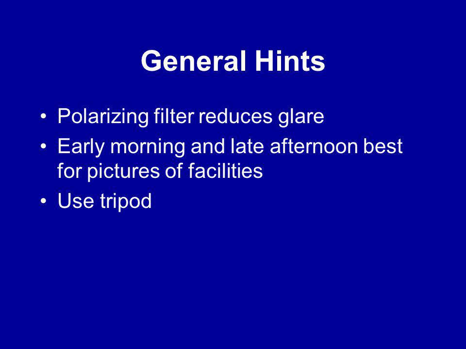 General Hints Polarizing filter reduces glare Early morning and late afternoon best for pictures of facilities Use tripod