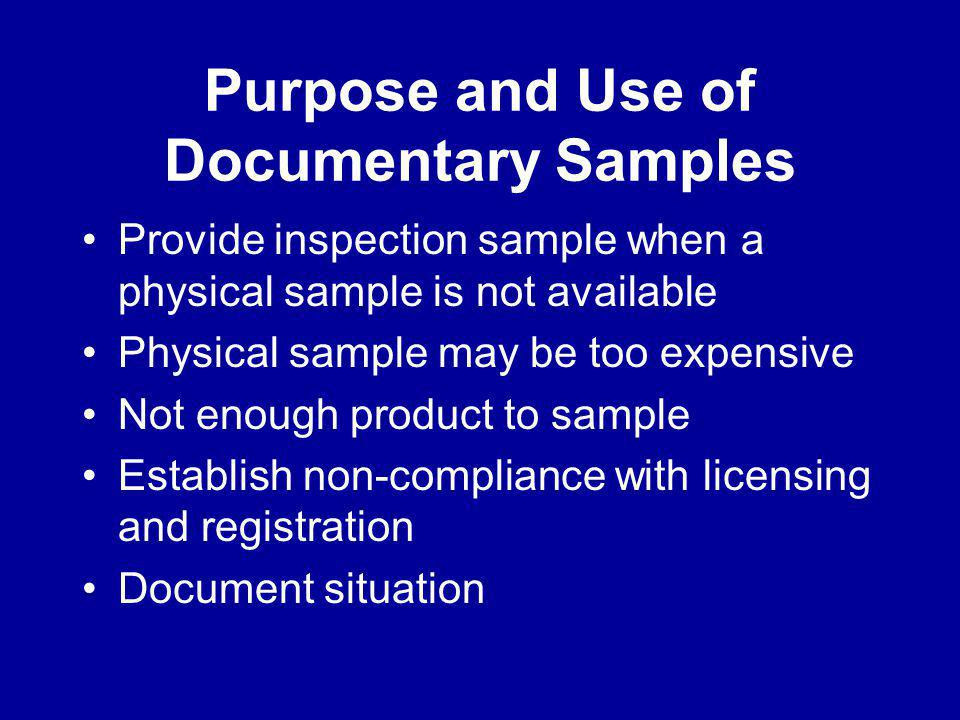 Purpose and Use of Documentary Samples Provide inspection sample when a physical sample is not available Physical sample may be too expensive Not enou