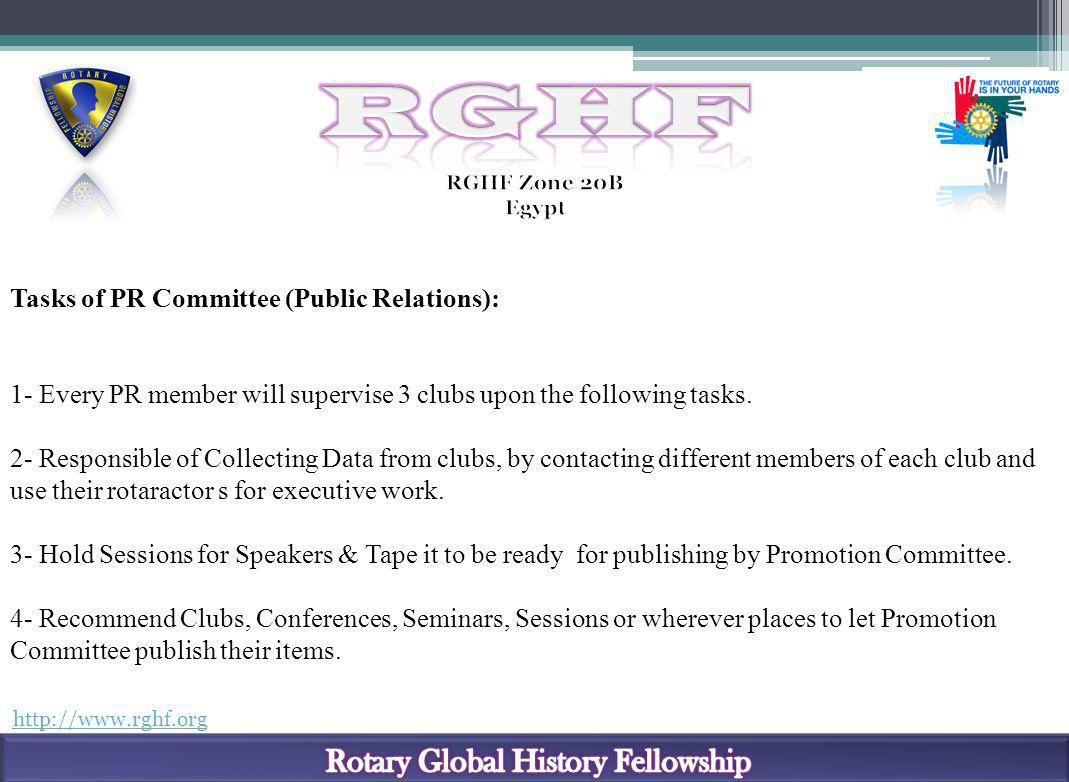 http://www.rghf.org Tasks of PR Committee (Public Relations): 1- Every PR member will supervise 3 clubs upon the following tasks.