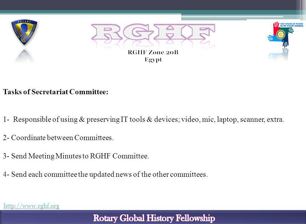 http://www.rghf.org Tasks of Secretariat Committee: 1- Responsible of using & preserving IT tools & devices; video, mic, laptop, scanner, extra. 2- Co