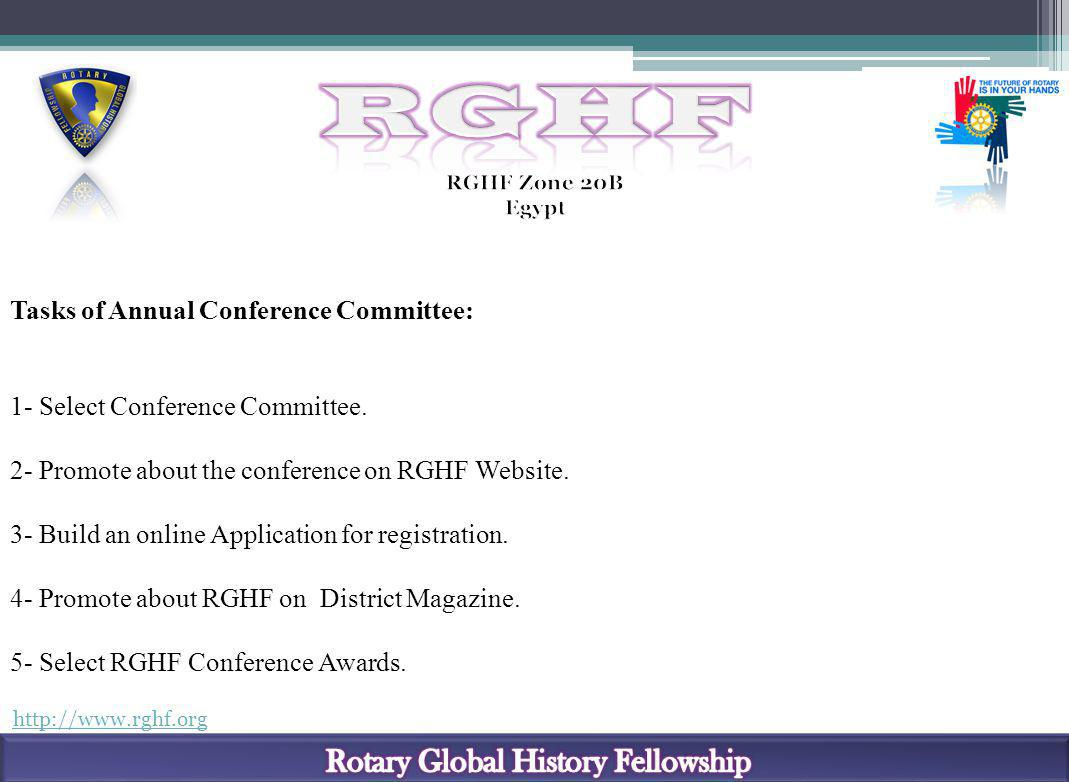 http://www.rghf.org Tasks of Annual Conference Committee: 1- Select Conference Committee. 2- Promote about the conference on RGHF Website. 3- Build an