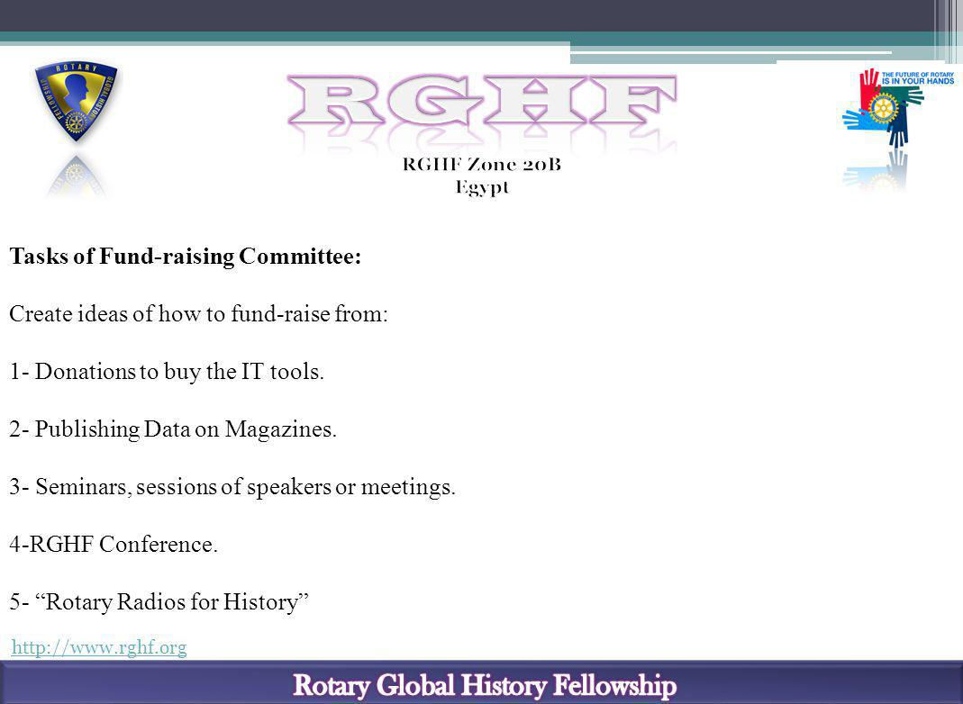 http://www.rghf.org Tasks of Fund-raising Committee: Create ideas of how to fund-raise from: 1- Donations to buy the IT tools. 2- Publishing Data on M