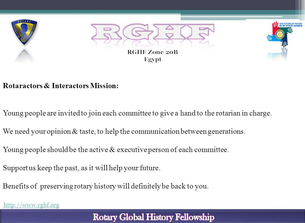 http://www.rghf.org Rotaractors & Interactors Mission: Young people are invited to join each committee to give a hand to the rotarian in charge. We ne