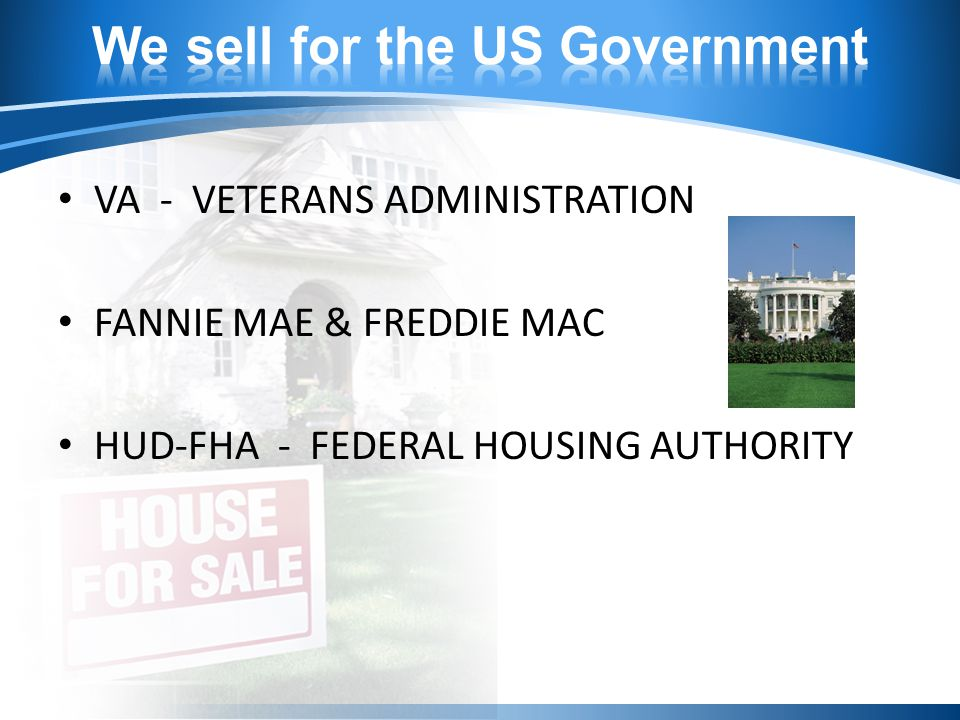 VA - VETERANS ADMINISTRATION FANNIE MAE & FREDDIE MAC HUD-FHA - FEDERAL HOUSING AUTHORITY