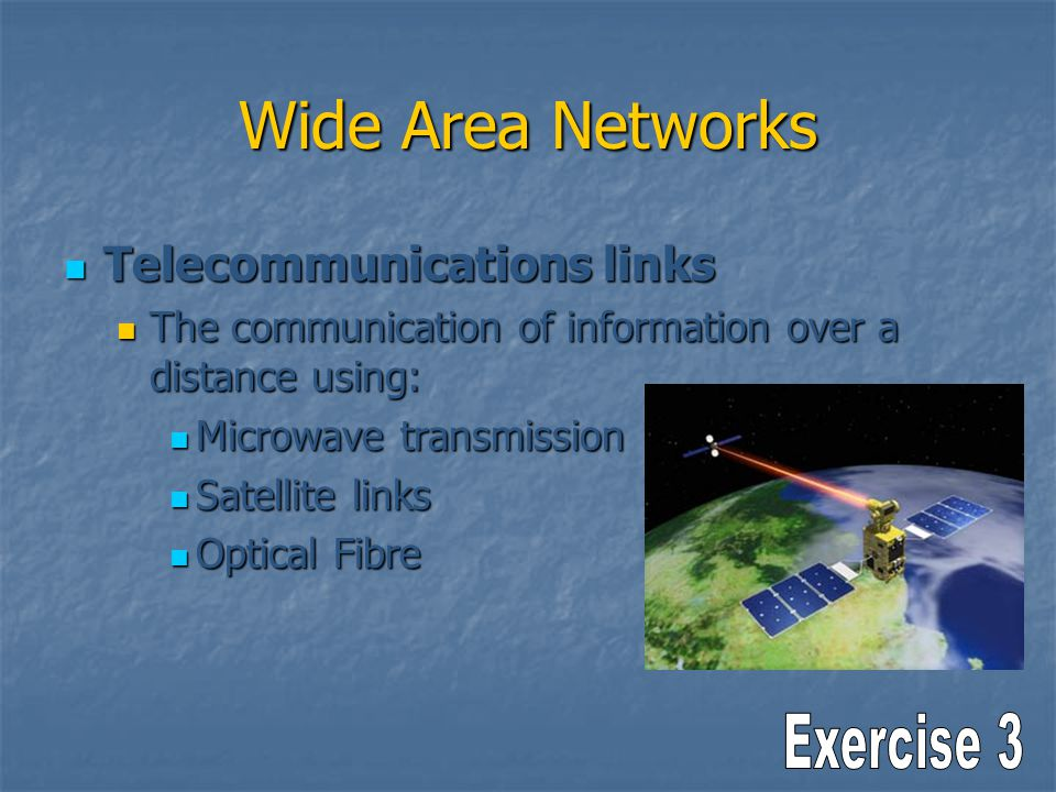 Wide Area Networks Telecommunications links Telecommunications links The communication of information over a distance using: The communication of info