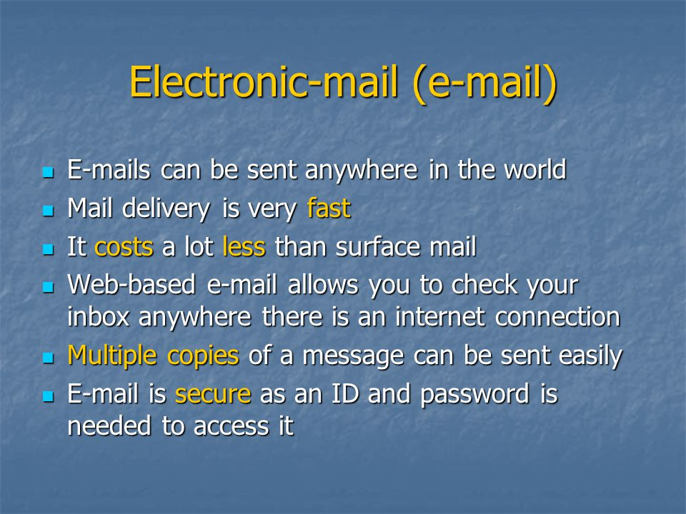 Electronic-mail (e-mail) E-mails can be sent anywhere in the world E-mails can be sent anywhere in the world Mail delivery is very fast Mail delivery