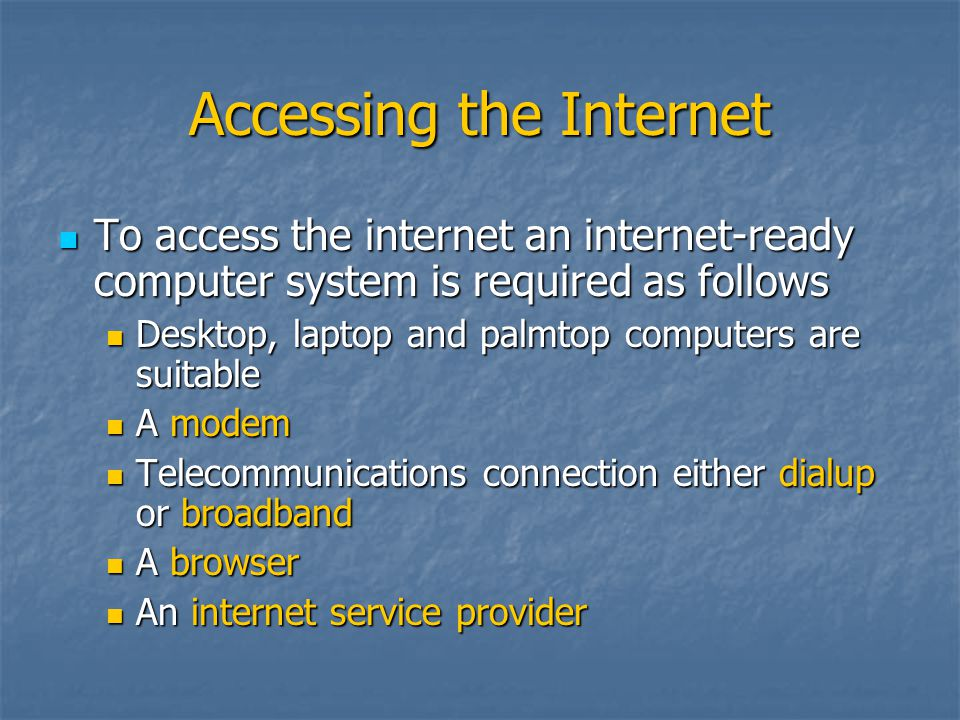 Accessing the Internet To access the internet an internet-ready computer system is required as follows To access the internet an internet-ready comput