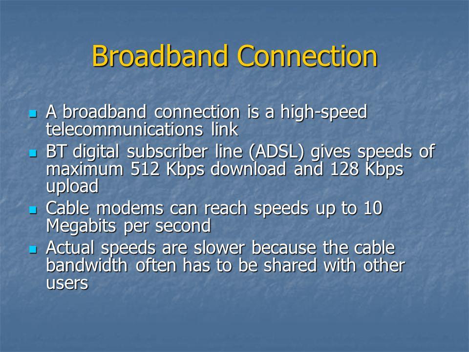 Broadband Connection A broadband connection is a high-speed telecommunications link A broadband connection is a high-speed telecommunications link BT