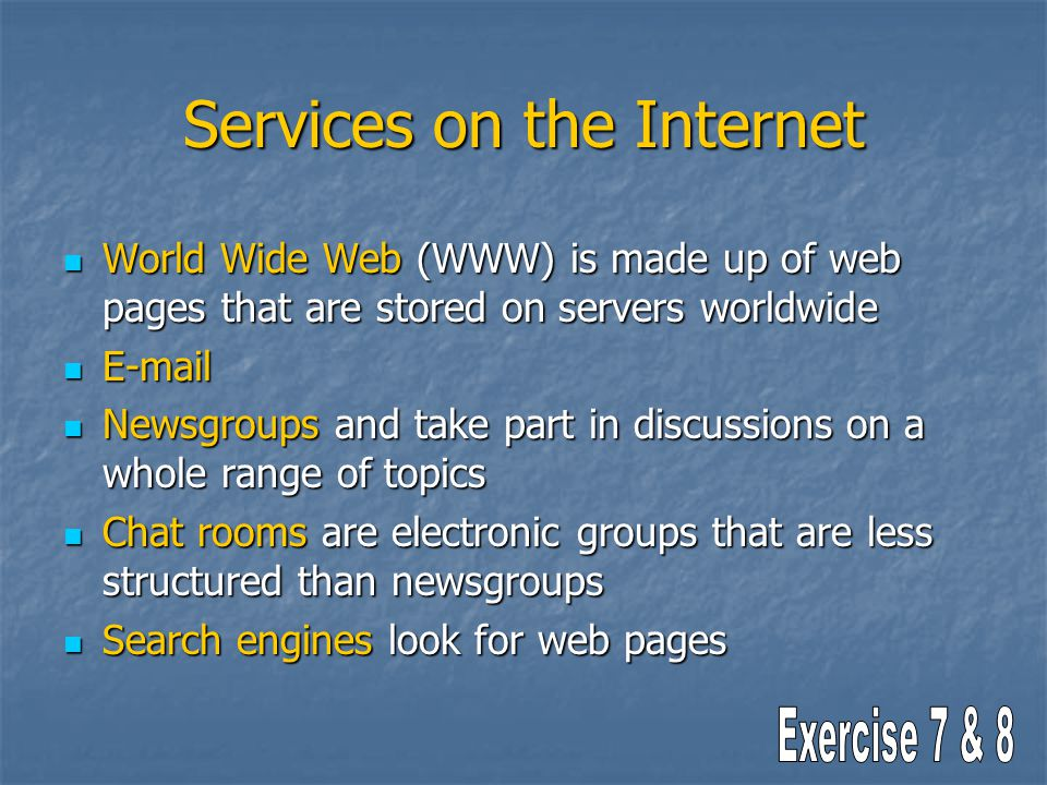 Services on the Internet World Wide Web (WWW) is made up of web pages that are stored on servers worldwide World Wide Web (WWW) is made up of web page