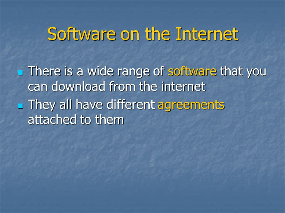 Software on the Internet There is a wide range of software that you can download from the internet There is a wide range of software that you can down