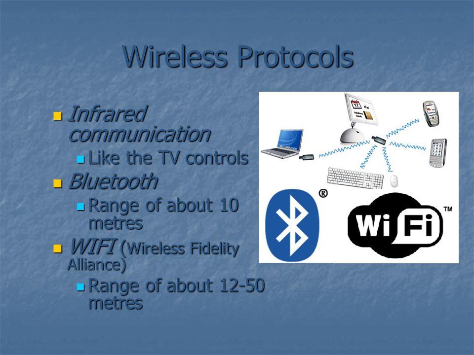 Wireless Protocols Infrared communication Infrared communication Like the TV controls Like the TV controls Bluetooth Bluetooth Range of about 10 metre