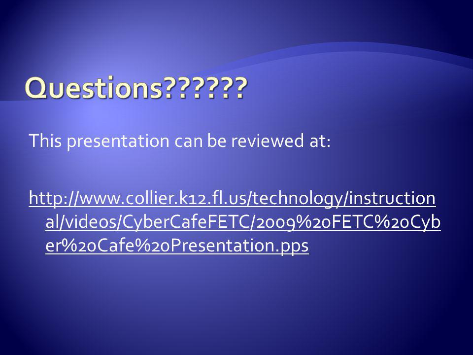 This presentation can be reviewed at: http://www.collier.k12.fl.us/technology/instruction al/videos/CyberCafeFETC/2009%20FETC%20Cyb er%20Cafe%20Presentation.pps