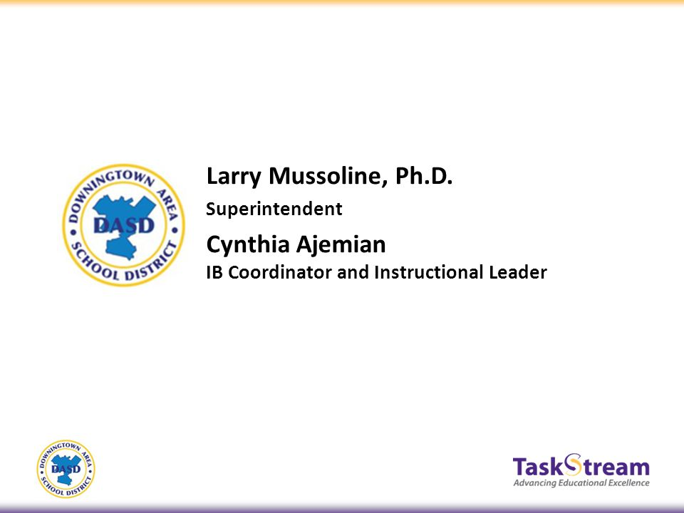 Larry Mussoline, Ph.D. Superintendent Cynthia Ajemian IB Coordinator and Instructional Leader