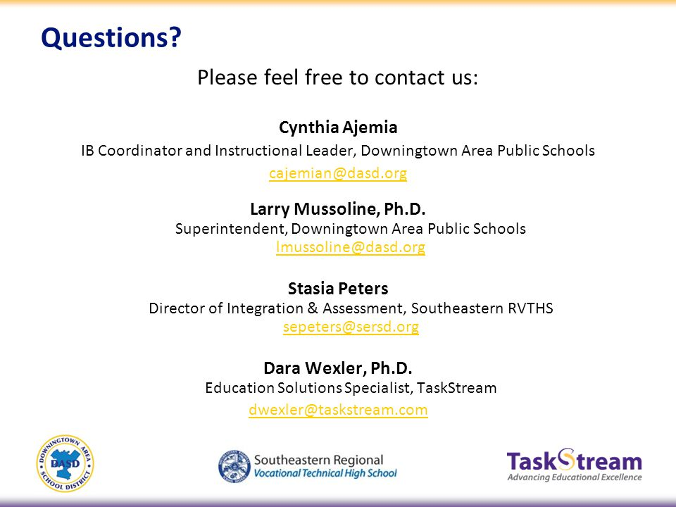 Questions? Please feel free to contact us: Cynthia Ajemia IB Coordinator and Instructional Leader, Downingtown Area Public Schools cajemian@dasd.org L