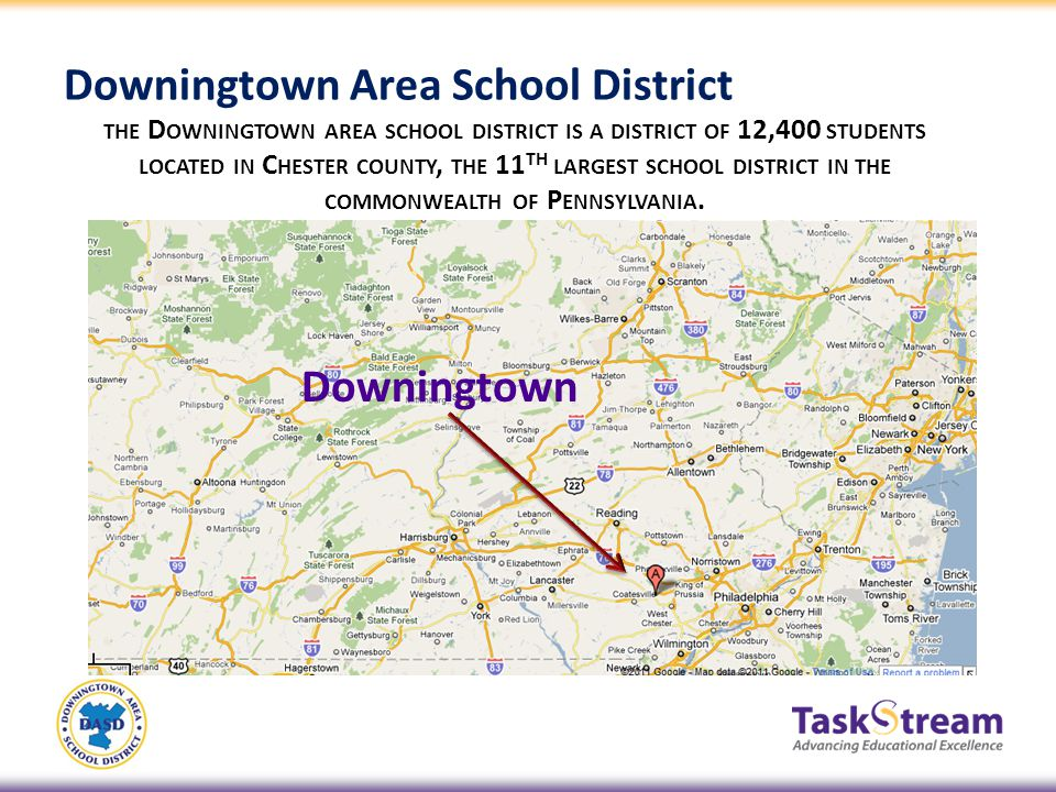 Downingtown Area School District THE D OWNINGTOWN AREA SCHOOL DISTRICT IS A DISTRICT OF 12,400 STUDENTS LOCATED IN C HESTER COUNTY, THE 11 TH LARGEST