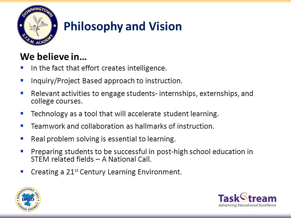 We believe in… In the fact that effort creates intelligence. Inquiry/Project Based approach to instruction. Relevant activities to engage students- in
