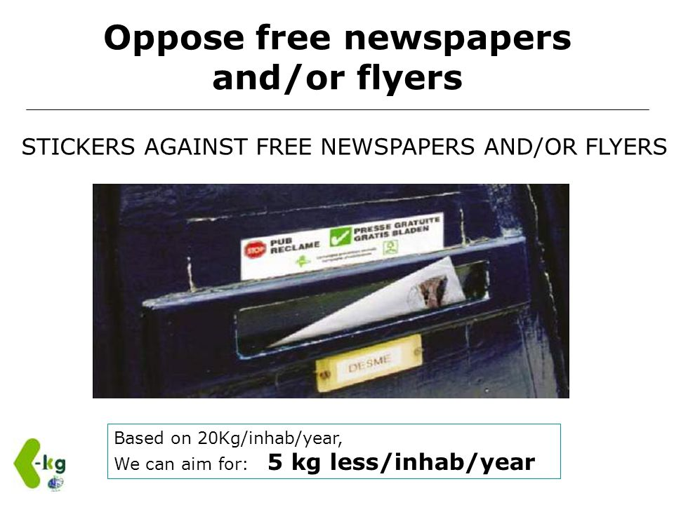 STICKERS AGAINST FREE NEWSPAPERS AND/OR FLYERS Oppose free newspapers and/or flyers Based on 20Kg/inhab/year, We can aim for: 5 kg less/inhab/year