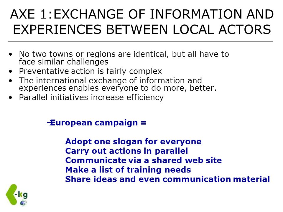 AXE 1:EXCHANGE OF INFORMATION AND EXPERIENCES BETWEEN LOCAL ACTORS No two towns or regions are identical, but all have to face similar challenges Prev