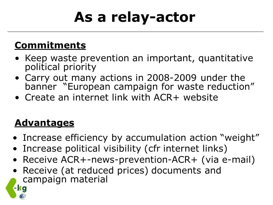 As a relay-actor Commitments Advantages Increase efficiency by accumulation action weight Increase political visibility (cfr internet links) Receive A