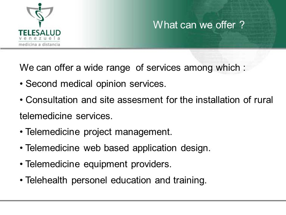 We can offer a wide range of services among which : Second medical opinion services. Consultation and site assesment for the installation of rural tel