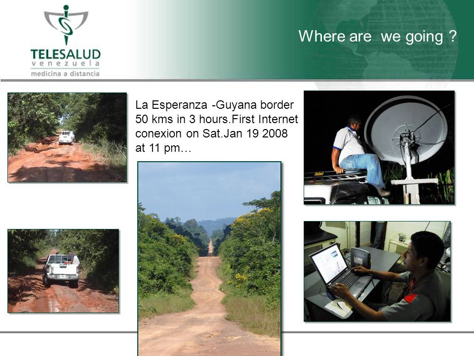 La Esperanza -Guyana border 50 kms in 3 hours.First Internet conexion on Sat.Jan 19 2008 at 11 pm… Where are we going