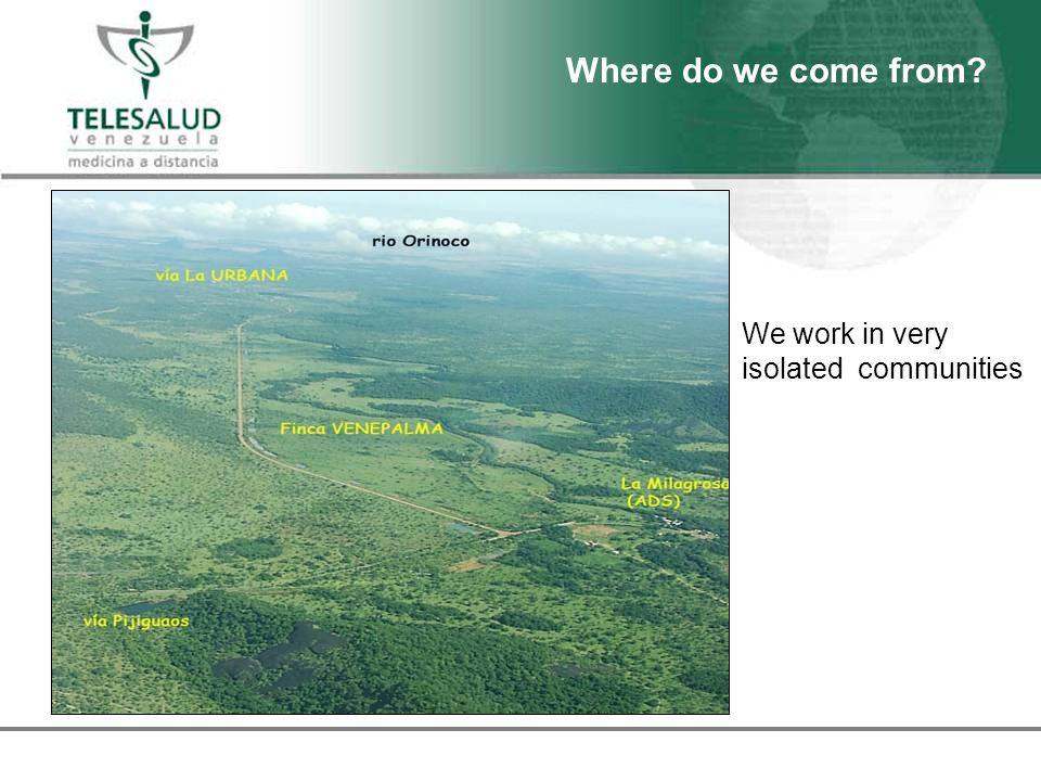 We work in very isolated communities Where do we come from