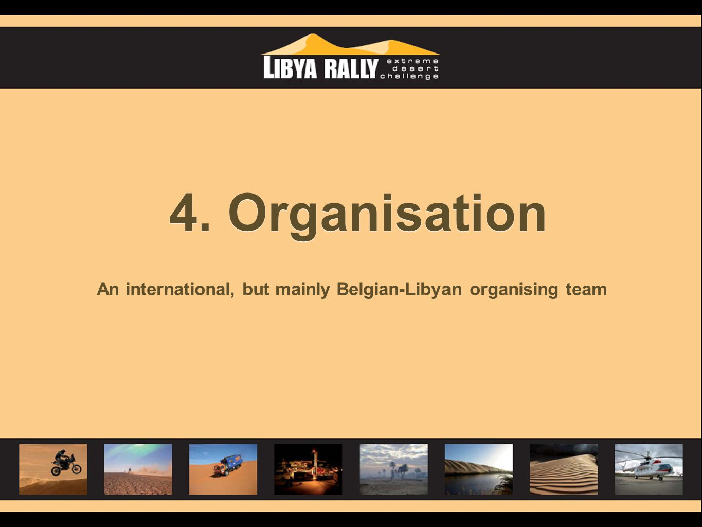 4. Organisation An international, but mainly Belgian-Libyan organising team