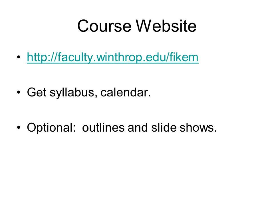 Course Website http://faculty.winthrop.edu/fikem Get syllabus, calendar.