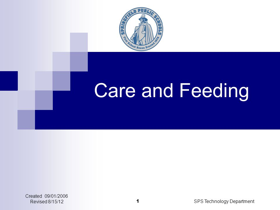 SPS Technology Department 1 Care and Feeding Created 09/01/2006 Revised 8/15/12