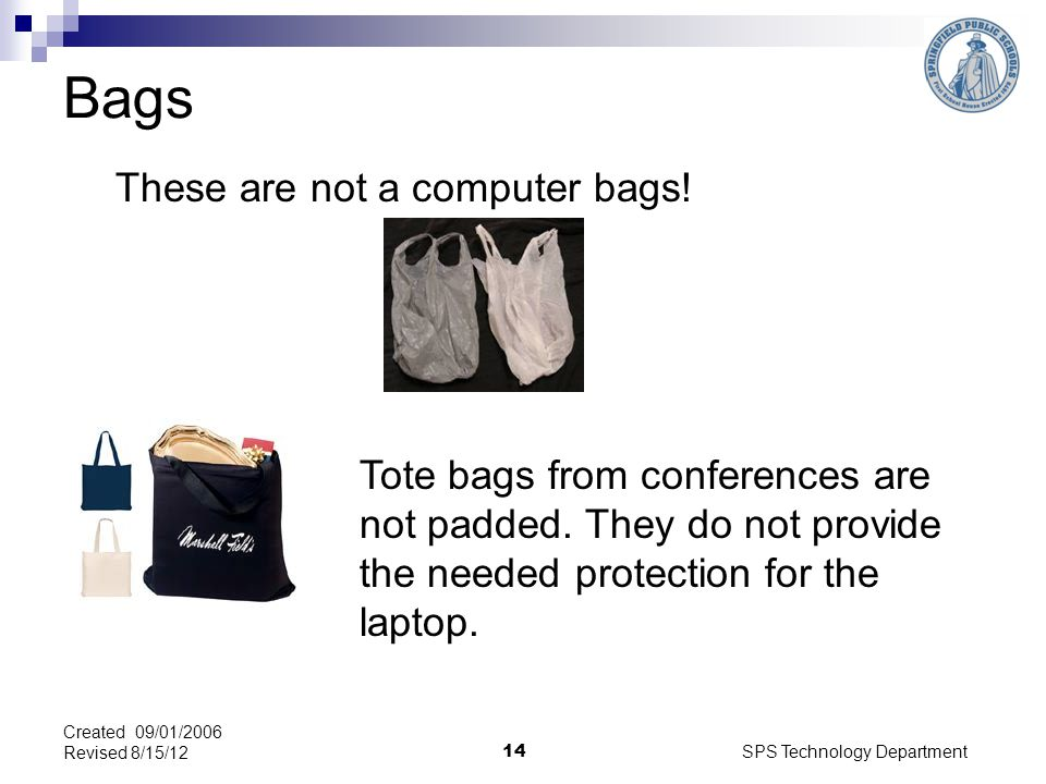 SPS Technology Department 14 These are not a computer bags.